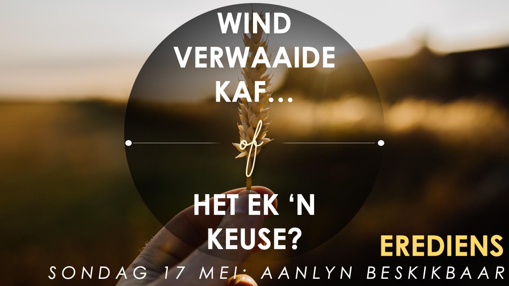 Wind verwaaide kaf… of het ek 'n keuse